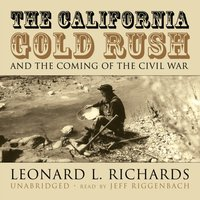 California Gold Rush and the Coming of the Civil War - Leonard L. Richards - audiobook