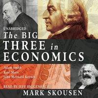 Big Three in Economics - Mark Skousen - audiobook