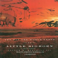 Day the World Ended at Little Bighorn - Joseph M. Marshall III - audiobook