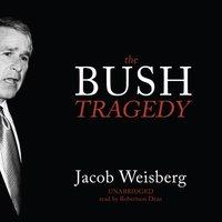 Bush Tragedy - Jacob Weisberg - audiobook