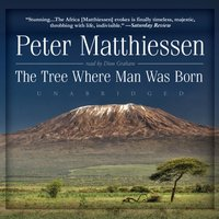 Tree Where Man Was Born - Peter Matthiessen - audiobook