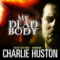 My Dead Body - Charlie Huston - audiobook