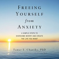 Freeing Yourself from Anxiety - PhD Tamar E. Chansky - audiobook