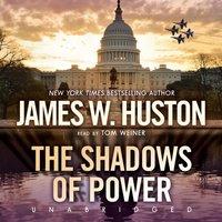 Shadows of Power - James W. Huston - audiobook