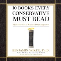 10 Books Every Conservative Must Read - PhD Benjamin Wiker - audiobook