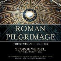 Roman Pilgrimage - George Weigel - audiobook
