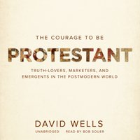 Courage to Be Protestant - David Wells - audiobook