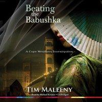 Beating the Babushka - Tim Maleeny - audiobook