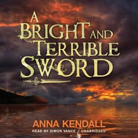 Bright and Terrible Sword - Anna Kendall - audiobook