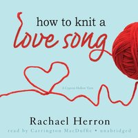 How to Knit a Love Song - Rachael Herron - audiobook