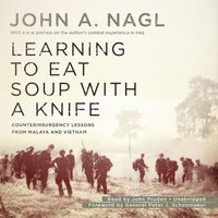 Learning to Eat Soup with a Knife - John A. Nagl - audiobook