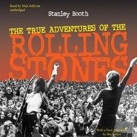 True Adventures of the Rolling Stones - Stanley Booth - audiobook