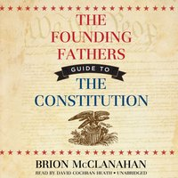 Founding Fathers' Guide to the Constitution - Brion McClanahan - audiobook