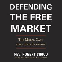 Defending the Free Market - Rev. Robert Sirico - audiobook