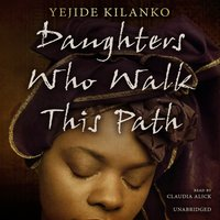 Daughters Who Walk This Path - Yejide Kilanko - audiobook