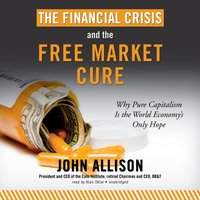 Financial Crisis and the Free Market Cure - John Allison - audiobook