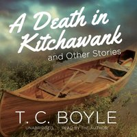 Death in Kitchawank, and Other Stories - T. C. Boyle - audiobook