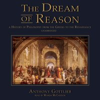 Dream of Reason - Anthony Gottlieb - audiobook