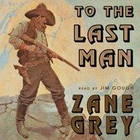 To the Last Man - Zane Grey - audiobook