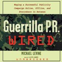 Guerrilla P.R. Wired - Michael Levine - audiobook