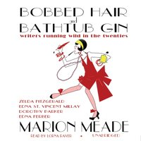 Bobbed Hair and Bathtub Gin - Marion Meade - audiobook