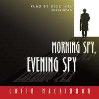 Morning Spy, Evening Spy - Colin MacKinnon - audiobook