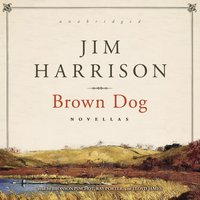 Brown Dog - Jim Harrison - audiobook