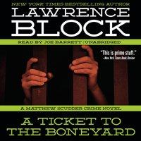 Ticket to the Boneyard - Lawrence Block - audiobook