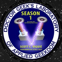Doctor Geek's Laboratory, Season 1 - Dr. Scott C. Viguie - audiobook