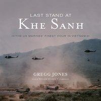 Last Stand at Khe Sanh - Gregg Jones - audiobook