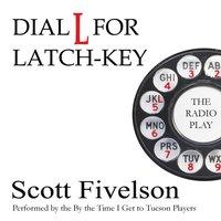 Dial L for Latch-Key - Scott Fivelson - audiobook