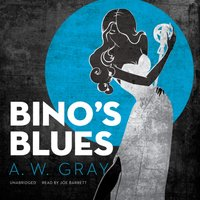 Bino's Blues - A. W. Gray - audiobook