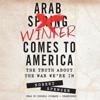 Arab Winter Comes to America - Robert Spencer - audiobook