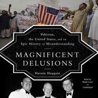 Magnificent Delusions - Husain Haqqani - audiobook