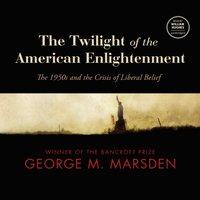 Twilight of the American Enlightenment - George M. Marsden - audiobook