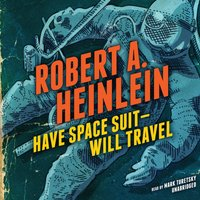 Have Space Suit-Will Travel - Robert A. Heinlein - audiobook