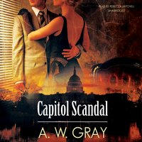Capitol Scandal - A. W. Gray - audiobook