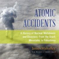Atomic Accidents - James Mahaffey - audiobook