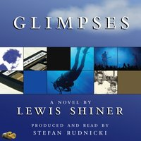 Glimpses - Lewis Shiner - audiobook