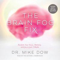 Brain Fog Fix - Dr. Mike Dow - audiobook