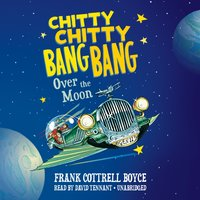 Chitty Chitty Bang Bang over the Moon - Frank Cottrell Boyce - audiobook