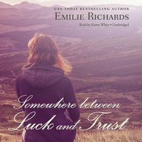 Somewhere between Luck and Trust - Emilie Richards - audiobook