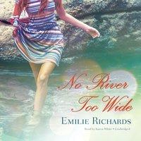 No River Too Wide - Emilie Richards - audiobook