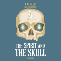 Spirit and the Skull - J. M. Hayes - audiobook