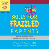New Skills for Frazzled Parents, Revised Edition - MD Daniel G. Amen - audiobook