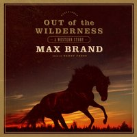 Out of the Wilderness - Max Brand - audiobook