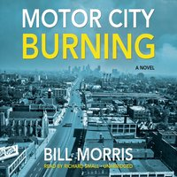 Motor City Burning - Bill Morris - audiobook