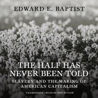 Half Has Never Been Told - Edward E. Baptist - audiobook