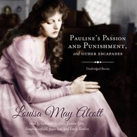 Pauline's Passion and Punishment, and Other Escapades - Louisa May Alcott - audiobook