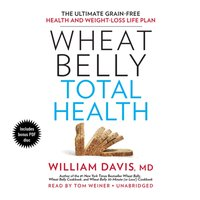 Wheat Belly Total Health - MD William Davis - audiobook